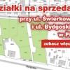 Działki przy ul. Świerkowej i Bydgoskiej już na sprzedaż!