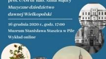 """,,Muzyczne dziedzictwo dawnej Wielkopolski"""" Wykład online 16 grudnia 2020 r., godz. 17:00"""